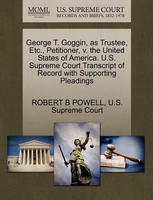 George T. Goggin, as Trustee, Etc., Petitioner, V. the United States of America. U.S. Supreme Court Transcript of Record with Supporting Pleadings