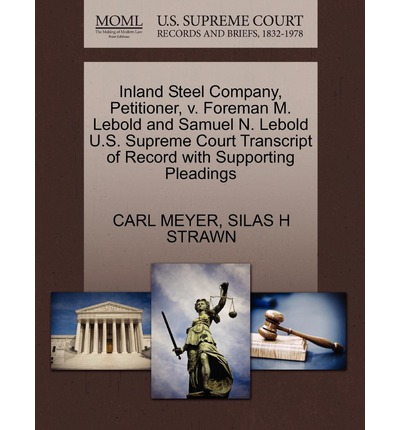 Inland Steel Company, Petitioner, V. Foreman M. Lebold and Samuel N. Lebold U.S. Supreme Court Transcript of Record with Supporting Pleadings