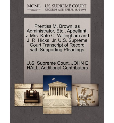 Prentiss M. Brown, as Administrator, Etc., Appellant, V. Mrs. Kate C. Willingham and J. R. Hicks, JR. U.S. Supreme Court Transcript of Record with Supporting Pleadings