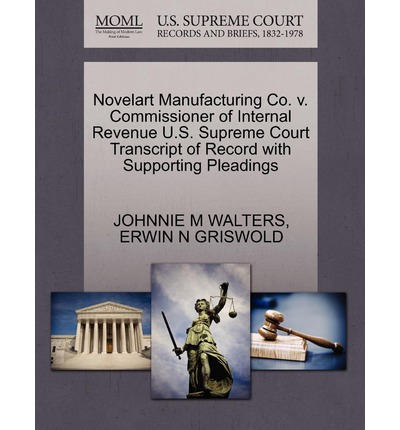 Novelart Manufacturing Co. V. Commissioner of Internal Revenue U.S. Supreme Court Transcript of Record with Supporting Pleadings
