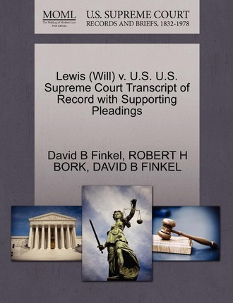 Lewis (Will) V. U.S. U.S. Supreme Court Transcript of Record with Supporting Pleadings