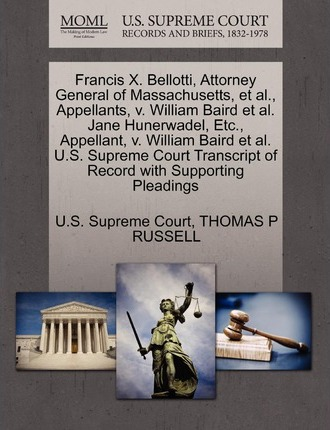 Francis X. Bellotti, Attorney General of Massachusetts, et al., Appellants, V. William Baird et al. Jane Hunerwadel, Etc., Appellant, V. William Baird et al. U.S. Supreme Court Transcript of Record with Supporting Pleadings