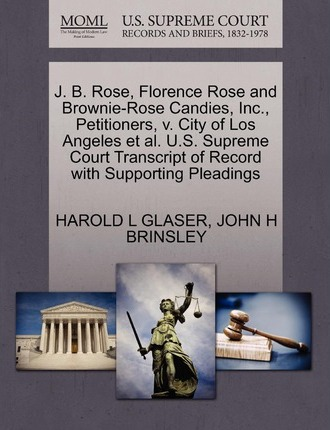 Real book mp3 download gratuito J. B. Rose, Florence Rose and Brownie-Rose Candies, Inc., Petitioners, V. City of Los Angeles et al. U.S. Supreme Court Transcript of Record with Supporting Pleadings by Harold L Glaser, John H Brinsley PDF
