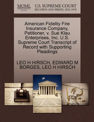 American Fidelity Fire Insurance Company, Petitioner, V. Sue Klau Enterprises, Inc. U.S. Supreme Court Transcript of Record with Supporting Pleadings