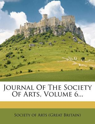 Journal of the Society of Arts, Volume 6...