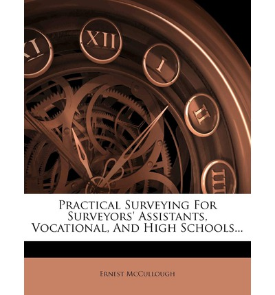 Practical Surveying for Surveyors' Assistants, Vocational, and High Schools...