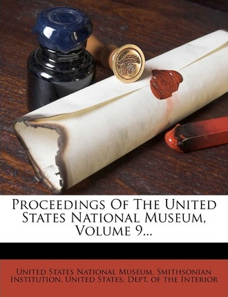 Proceedings of the United States National Museum, Volume 9...