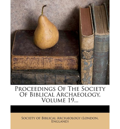 Proceedings of the Society of Biblical Archaeology, Volume 19...
