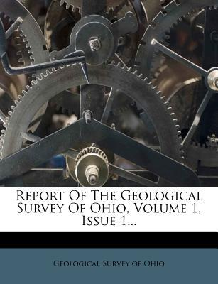 Report of the Geological Survey of Ohio, Volume 1, Issue 1...