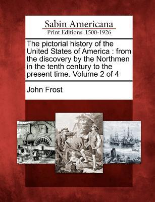 The Pictorial History of the United States of America : From the Discovery by the Northmen in the Tenth Century to the Present Time. Volume 2 of 4