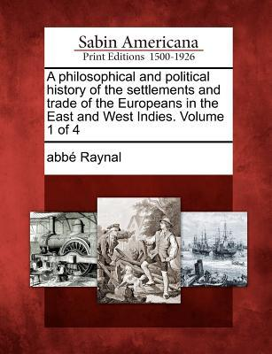Laden Sie online Bücher kostenlos yahoo herunter A Philosophical and Political History of the Settlements and Trade of the Europeans in the East and West Indies. Volume 1 of 4 PDF ePub
