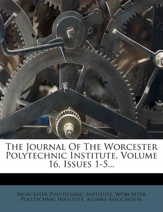 The Journal of the Worcester Polytechnic Institute, Volume 16, Issues 1-5...