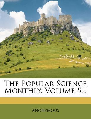 The Popular Science Monthly, Volume 5...