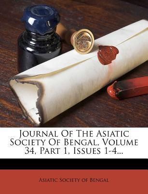 Journal of the Asiatic Society of Bengal, Volume 34, Part 1, Issues 1-4...
