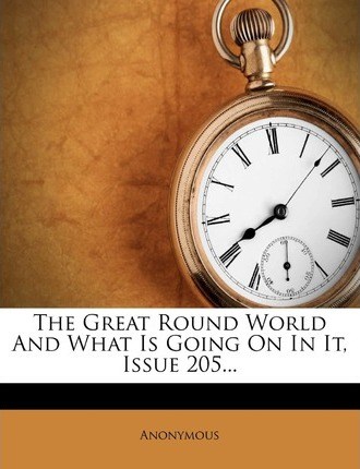 The Great Round World and What Is Going on in It, Issue 205...