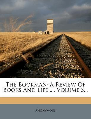 The Bookman : A Review of Books and Life ..., Volume 5...