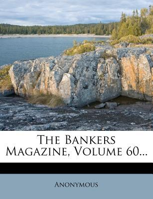 The Bankers Magazine, Volume 60...