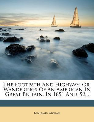 The Footpath and Highway : Or, Wanderings of an American in Great Britain, in 1851 and '52...