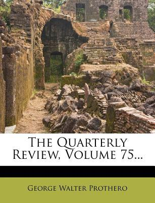 The Quarterly Review, Volume 75...