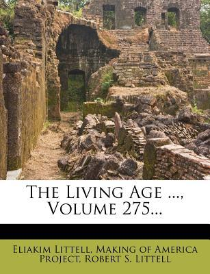 The Living Age ..., Volume 275...