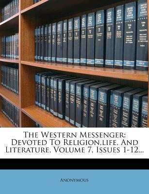 The Western Messenger : Devoted to Religion, Life, and Literature, Volume 7, Issues 1-12...
