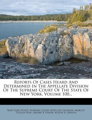 Reports of Cases Heard and Determined in the Appellate Division of the Supreme Court of the State of New York, Volume 100...