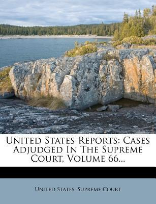 United States Reports : Cases Adjudged in the Supreme Court, Volume 66...