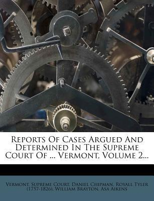 Reports of Cases Argued and Determined in the Supreme Court of ... Vermont, Volume 2...
