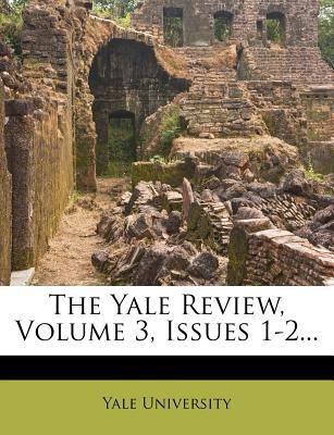 The Yale Review, Volume 3, Issues 1-2...