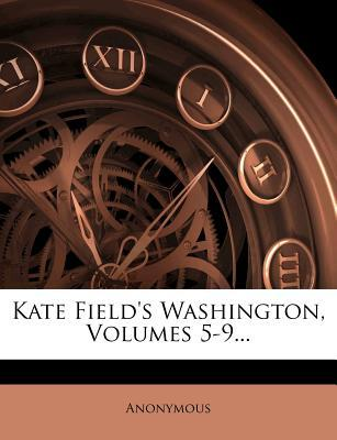 Kate Field's Washington, Volumes 5-9...