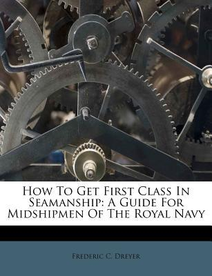 How to Get First Class in Seamanship : A Guide for Midshipmen of the Royal Navy