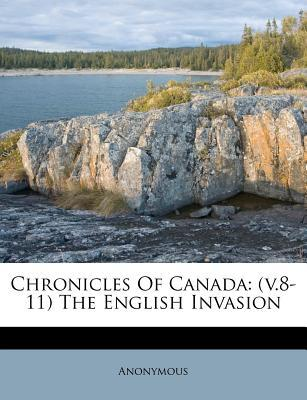 Chronicles of Canada : (V.8-11) the English Invasion