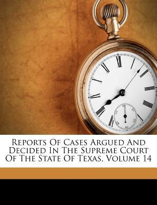 Reports of Cases Argued and Decided in the Supreme Court of the State of Texas, Volume 14