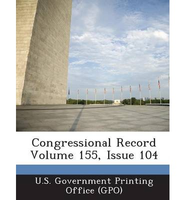 Congressional Record Volume 155, Issue 104