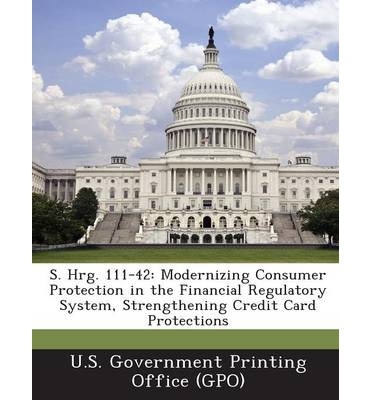 S. Hrg. 111-42 : Modernizing Consumer Protection in the Financial Regulatory System, Strengthening Credit Card Protections