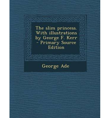 Slim Princess. with Illustrations by George F. Kerr