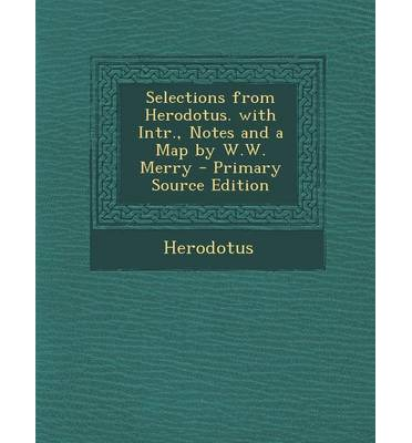 Selections from Herodotus. with Intr., Notes and a Map by W.W. Merry - Primary Source Edition