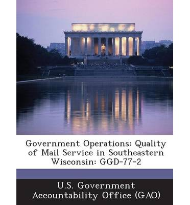 Government Operations : Quality of Mail Service in Southeastern Wisconsin: Ggd-77-2
