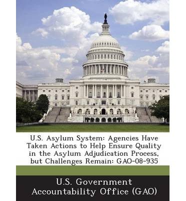 U.S. Asylum System : Agencies Have Taken Actions to Help Ensure Quality in the Asylum Adjudication Process, But Challenges Remain: Gao-08-9