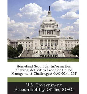 Homeland Security : Information Sharing Activities Face Continued Management Challenges: Gao-02-1122t
