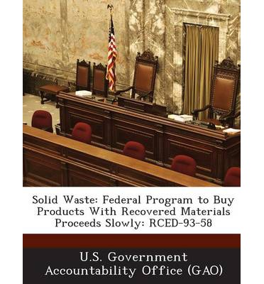 Solid Waste : Federal Program to Buy Products with Recovered Materials Proceeds Slowly: Rced-93-58