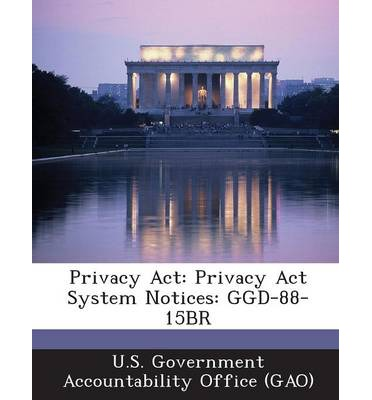 Privacy ACT : Privacy ACT System Notices: Ggd-88-15br