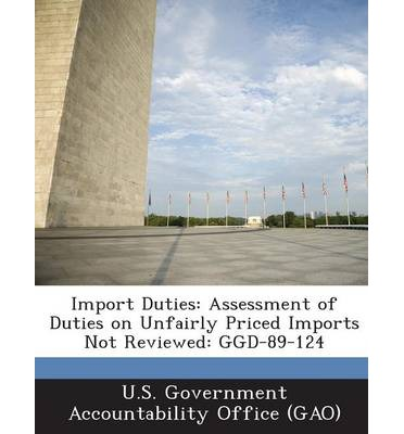 Import Duties : Assessment of Duties on Unfairly Priced Imports Not Reviewed: Ggd-89-124