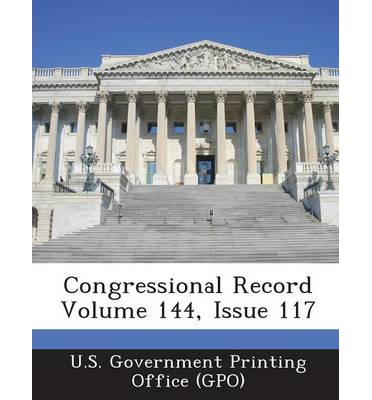 Congressional Record Volume 144, Issue 117