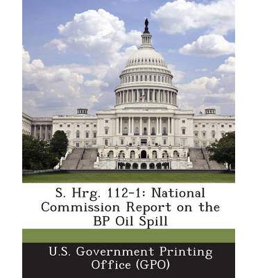 S. Hrg. 112-1 : National Commission Report on the BP Oil Spill