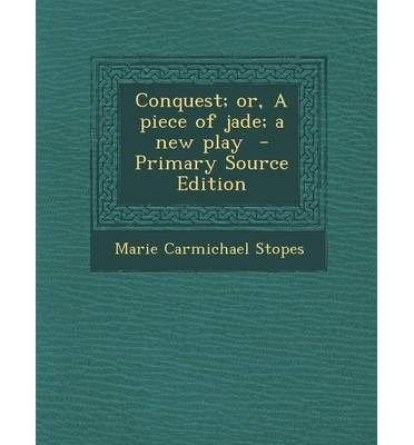 Conquest; Or, a Piece of Jade; A New Play