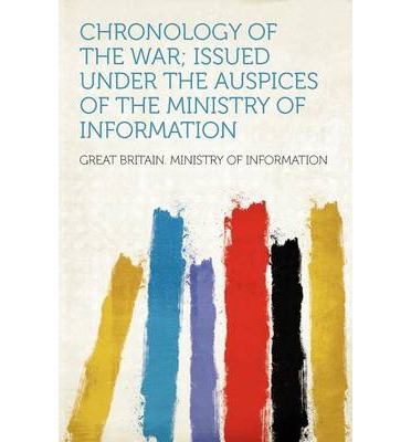 Chronology of the War; Issued Under the Auspices of the Ministry of Information