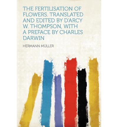 The Fertilisation of Flowers. Translated and Edited by D'Arcy W. Thompson, with a Preface by Charles Darwin