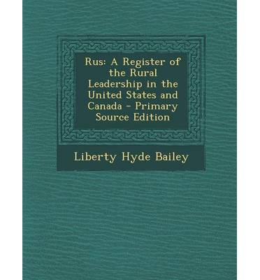 Download di ebook in formato txt gratuito Rus : A Register of the Rural Leadership in the United States and Canada - Primary Source Edition (Letteratura italiana) PDF FB2 iBook by Liberty Hyde Bailey 1293145246