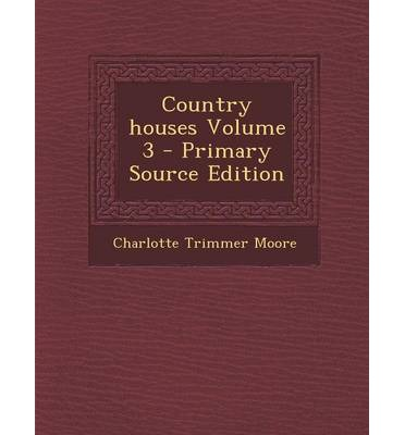 Country Houses Volume 3 - Primary Source Edition